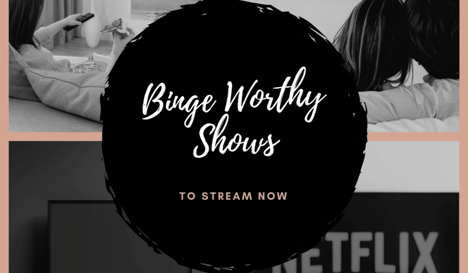 Binge Worthy Shows