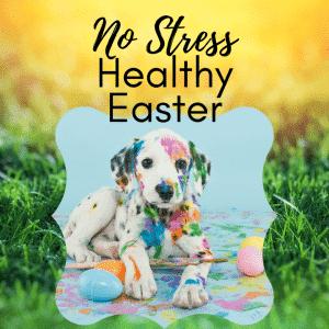 Guaranteed No Stress Healthy Easter